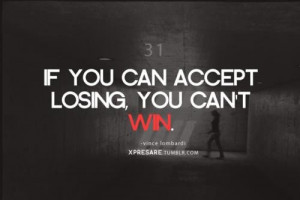 Vince lombardi, quotes, sayings, accept, losing, you cannot win