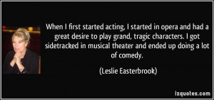 When I first started acting, I started in opera and had a great desire ...