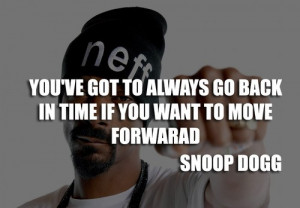 Rapper, snoop dogg, quotes, move forward, moving on