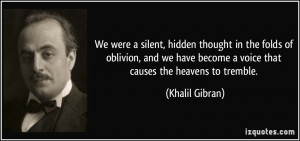 We were a silent, hidden thought in the folds of oblivion, and we have ...