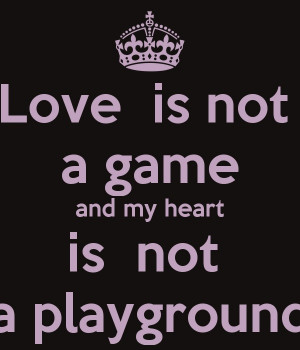 My Heart is NOT a playground...DON