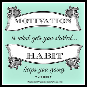 what gets you started, Habit Keeps you Going. Operation Organization ...