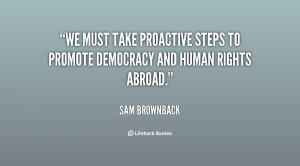 We must take proactive steps to promote democracy and human rights ...
