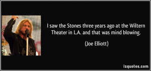... the Wiltern Theater in L.A. and that was mind blowing. - Joe Elliott