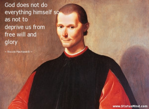 ... from free will and glory - Niccolo Machiavelli Quotes - StatusMind.com