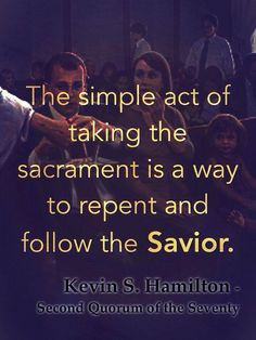 The simple act of taking the Sacrament is a way to repent and follow ...