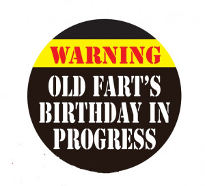 Warning Old Farts Birthday In Progress 3 Inch Button