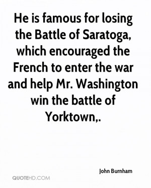He is famous for losing the Battle of Saratoga, which encouraged the ...