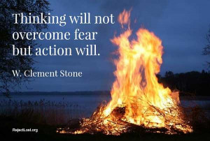 ... will not overcome fear but action will. Overcoming-fear-quotes-famous