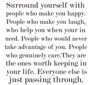 ... Make You Happy: Quote About Surround Yourself With People Who Make You