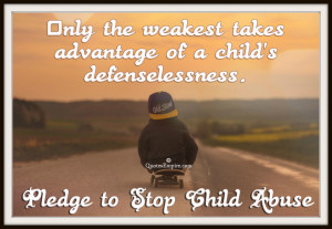 ... advantage of a child's defenselessness. Pledge to Stop Child Abuse