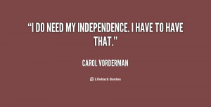 quote-Carol-Vorderman-i-do-need-my-independence-i-have-34835.png