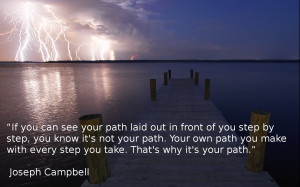 quote:' If you can see your path....' - Joseph Campbell