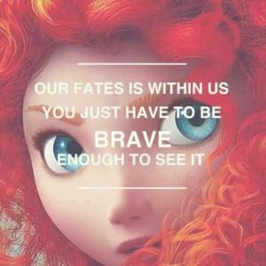 Disney - Brave (enough to follow your path)