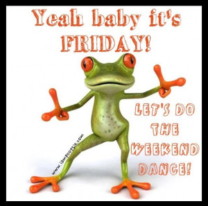 quotes and sayings funny #25 ...Funny Frogs, Happy Friday, Quotes ...