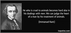 ... judge the heart of a man by his treatment of animals. - Immanuel Kant