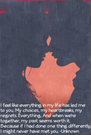 ... Like Everything In My Life Has Led Me To You ---- Romantic Love Quotes