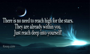 There is no need to reach for the stars. They are already within you ...