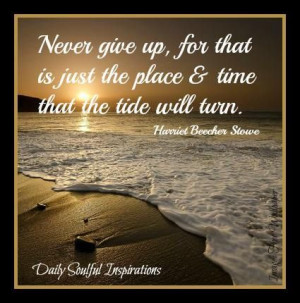 Never give up, for that is just the place & time that the tide will ...