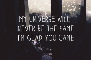 Piccsy :: My Universe Will Never Be The Same. I'm Glad You Came.