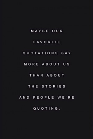 Our favorite quotes say so much about us