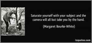 Saturate yourself with your subject and the camera will all but take ...