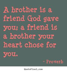 Quotes - A brother is a friend God gave you; a friend is a brother ...