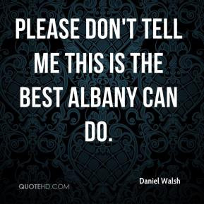 Daniel Walsh Please don 39 t tell me this is the best Albany can do