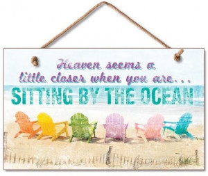 heaven seems a little closer when you are sitting by the ocean