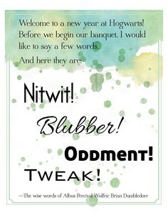 ... Nitwit! Blubber! Oddment! Tweak! --Albus Dumbledore. Printable art
