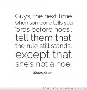 ... hoes tell them that the rule still stands except that she s not a hoe