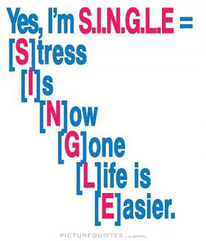 Single And Happy Quotes Yes, i'm single picture quote
