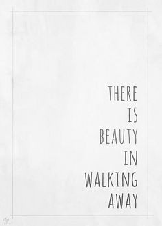 LOVE BLOG LOVE QUOTE IMAGE PIC PHOTO THERE IS BEAUTY IN WALKING AWAY ...