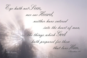 ... Nor Ear Heard Neither Have Entered Into The Heart Of Man - Bible Quote