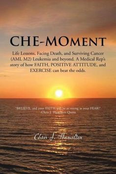 Che-Moment:+Life+Lessons,+Facing+Death,+and+Surviving+Cancer+(AML+M2 ...