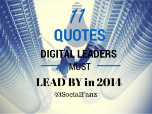 11 Quotes Digital Leaders Must Lead By in 2014