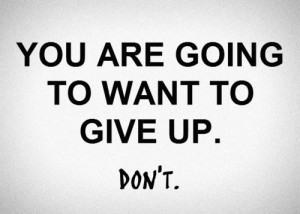 Anyway, here are my top 10 quotes about never giving up: