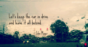 me #john mayer #quotes #lyrics #leave it all behind #forget #memories
