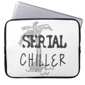 Serial Chiller Funny Quote Laptop Sleeve
