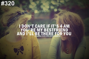 ... care if it's 4 am you're my bestfriend and i'll be there for you