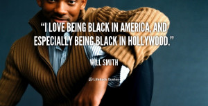 love being black in America, and especially being black in Hollywood ...