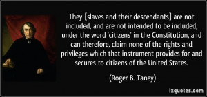 They [slaves and their descendants] are not included, and are not ...