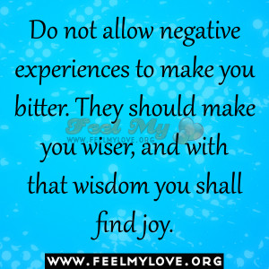 ... They should make you wiser, and with that wisdom you shall find joy