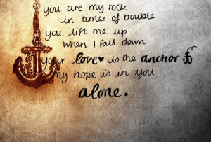 Words, Words, WordsYou are my rock in times of troubleYou lift me up ...