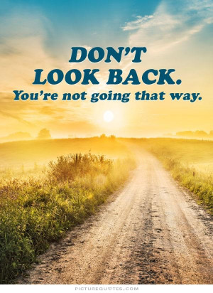 ... Inspirational Quotes Never Look Back Quotes Looking Forward Quotes