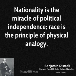 Nationality is the miracle of political independence; race is the ...