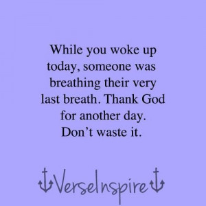 Always thank God for another day!