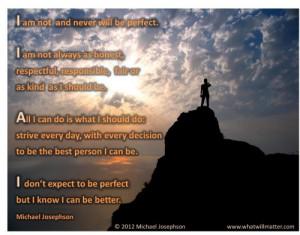 , fair or as kind as I should be. All I can do is what I should do ...