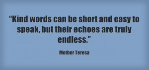 Kind words can be short and easy to speak, but their echoes are ...
