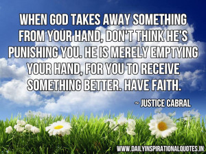 ... , for you to receive something better. Have Faith. ~ Justice Cabral
